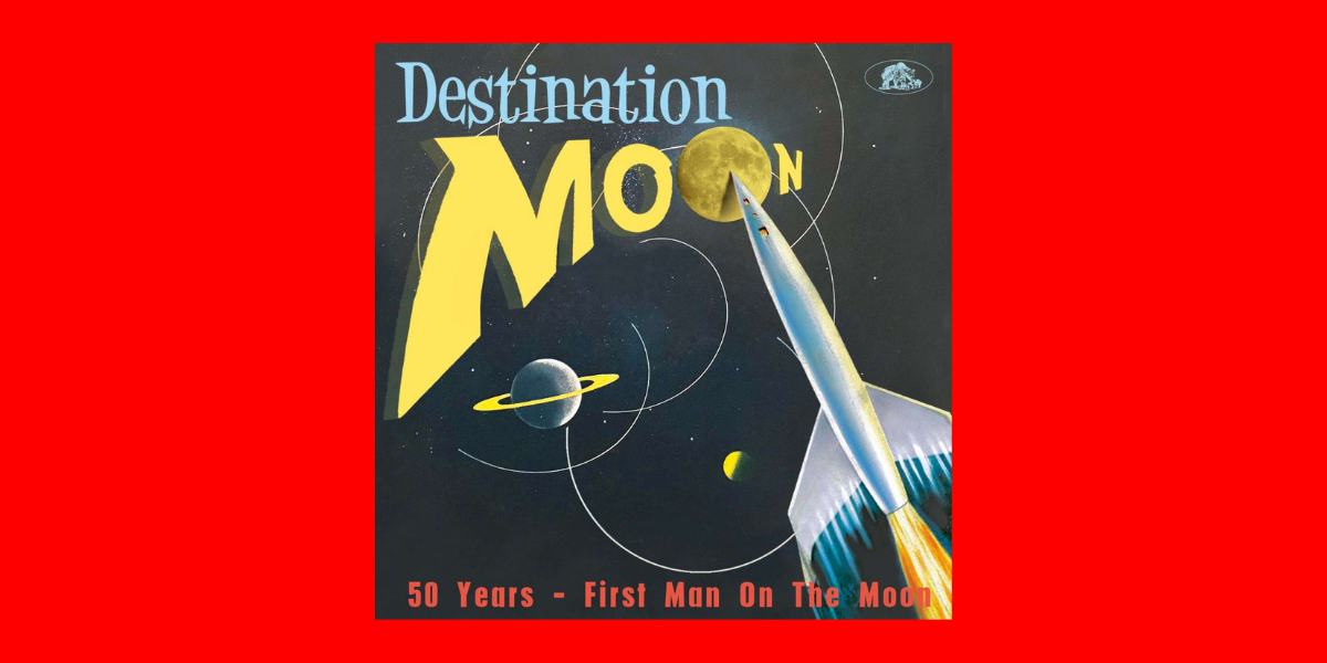 Destination Moon. 50 Years – First Man On The Moon