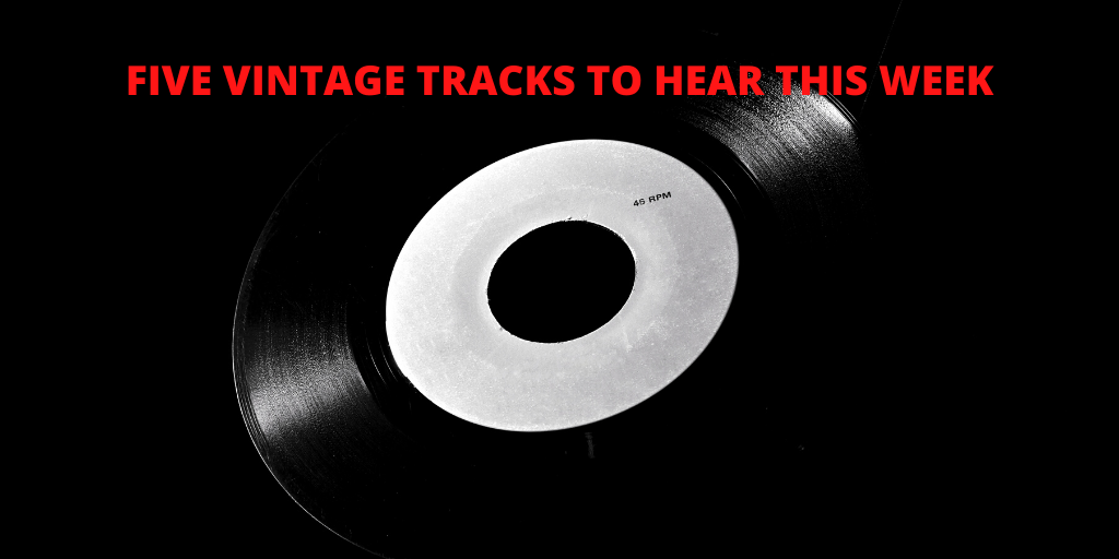 Five Vintage Tracks To Hear This Week: 03-06-20