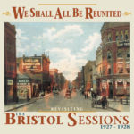 We Shall All Be Reunited - Revisiting The Bristol Sessions 1927-1928