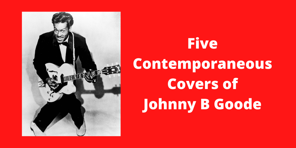Five Contemporaneous Covers of Johnny B Goode.