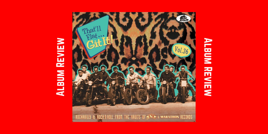 That'll Flat Git It! - Volume 36 - Rockabilly & Rock 'n' Roll From The Vaults Of TNT Records